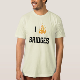 I Burn Bridges T-Shirt