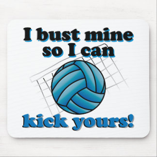 I bust mine so I can kick yours - volleyball Mouse Mat