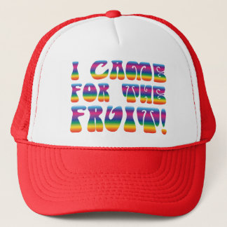 I came for the Fruit! Trucker cap