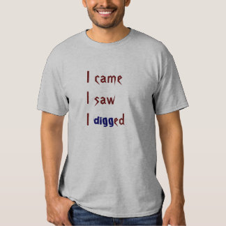 I came I saw I digged T Shirts