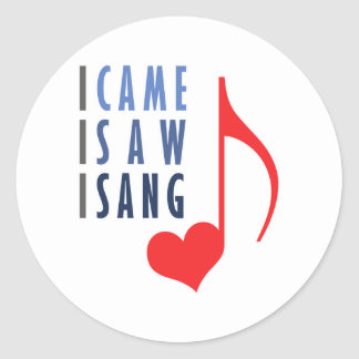 I Came I Saw I Sang Round Sticker