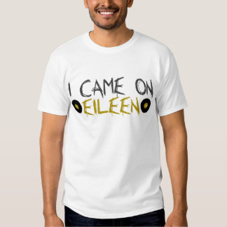 I Came on Eileen Tees