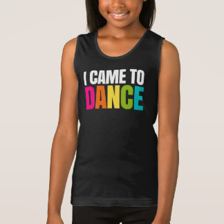 I Came To Dance Tank Top