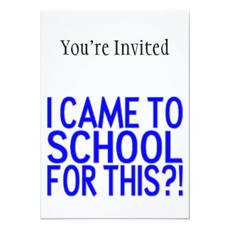 I Came To School For This 13 Cm X 18 Cm Invitation Card