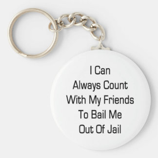 I Can Always Count With My Friends To Bail Me Out Basic Round Button Key Ring