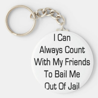 I Can Always Count With My Friends To Bail Me Out Key Chain