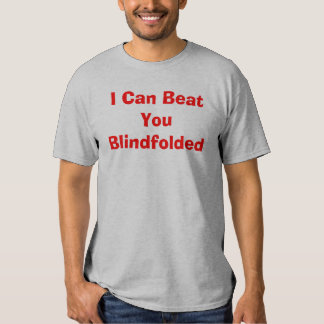 I Can Beat You Blindfolded! Tees