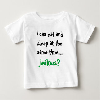 i can eat and sleep at the same time... jealous? baby T-Shirt