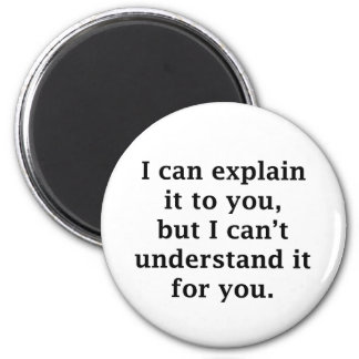 I Can Explain It To You 6 Cm Round Magnet
