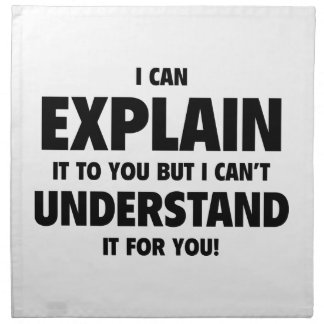 I Can Explain It To You But I Can't Understand It Printed Napkin