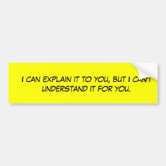 I can explain it to you sticker car bumper sticker