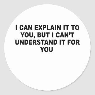 I Can Explain it to You T-Shirts.png Round Sticker