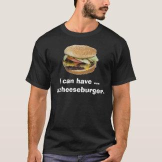I can have a Cheeseburger T-Shirt
