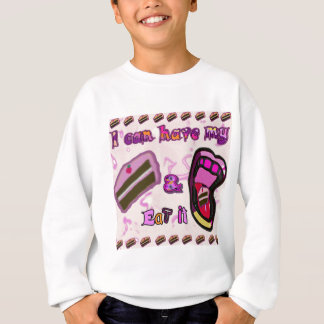 i can have my cake and eat it sweatshirt