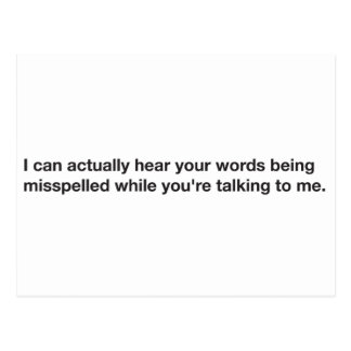 I can hear your words being misspelled post card