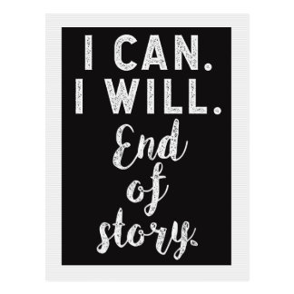 I Can. I Will. End of Story. Motivational Postcard