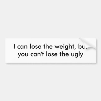 I can lose the weight, but you can't lose the ugly bumper sticker