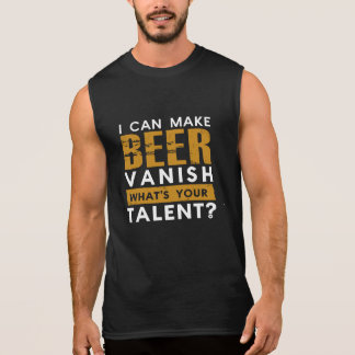 I CAN MAKE BEER VANISH. WHAT'S YOUR TALENT? SLEEVELESS T-SHIRT