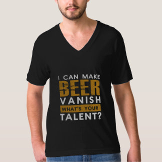 I CAN MAKE BEER VANISH. WHAT'S YOUR TALENT? T-Shirt