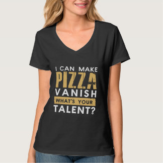 I CAN MAKE PIZZA VANISH. WHAT'S YOUR TALENT? T-Shirt