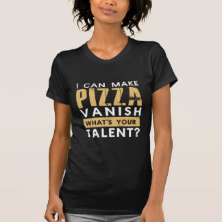 I CAN MAKE PIZZA VANISH. WHAT'S YOUR TALENT? TEE SHIRT