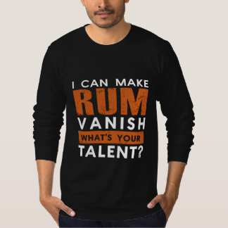 I CAN MAKE RUM VANISH. WHAT'S YOUR TALENT? TEES