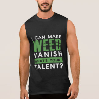 I CAN MAKE WEED VANISH. WHAT'S YOUR TALENT? SLEEVELESS SHIRT