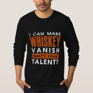 I CAN MAKE WHISKEY VANISH. WHAT'S YOUR TALENT? T-Shirt