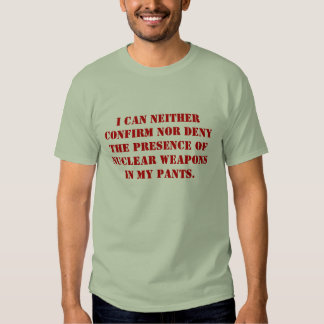 I can neither confirm nor deny the presence of ... tshirt