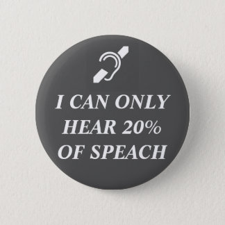 I CAN ONLY HEAR 20% OF SPEACH 6 CM ROUND BADGE