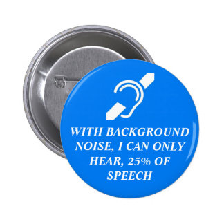 I CAN ONLY HEAR 25% OF SPEECH 6 CM ROUND BADGE