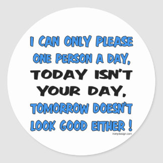 I Can Only Please One Person A Day Humor Sticker