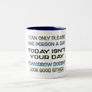 I Can Only Please One Person A Day Humor Two-Tone Mug