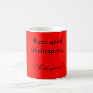 I can quote Shakespeare cultured mug