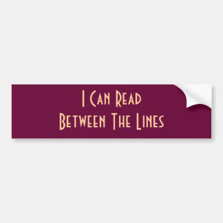 I Can Read Between The Lines Bumper Sticker