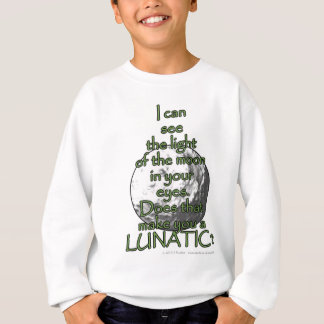 I can see the light of the moon in your eyes... sweatshirt