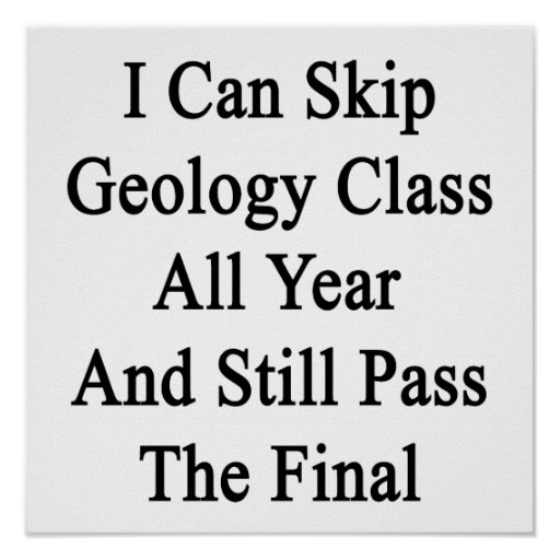 I Can Skip Geology Class All Year And Still Pass T Posters