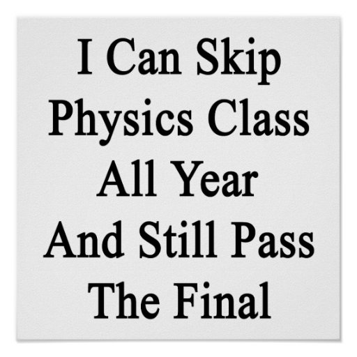 I Can Skip Physics Class All Year And Still Pass T Print