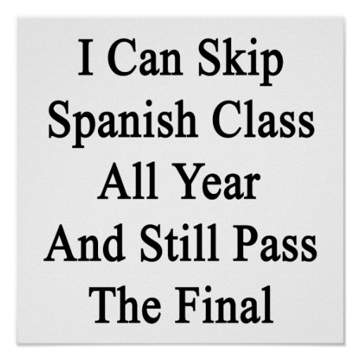 I Can Skip Spanish Class All Year And Still Pass T Print