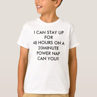 I CAN STAY UP FOR 48 HOURS ON A 20MINUTE POWER ... T-Shirt