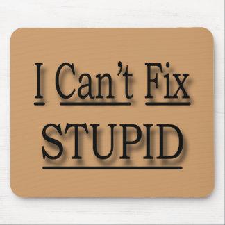 I Can t Fix Stupid black Mouse Pad
