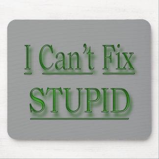 I Can t Fix Stupid green Mousepad