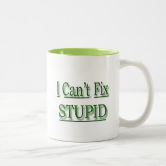 I Can t Fix Stupid green Mug