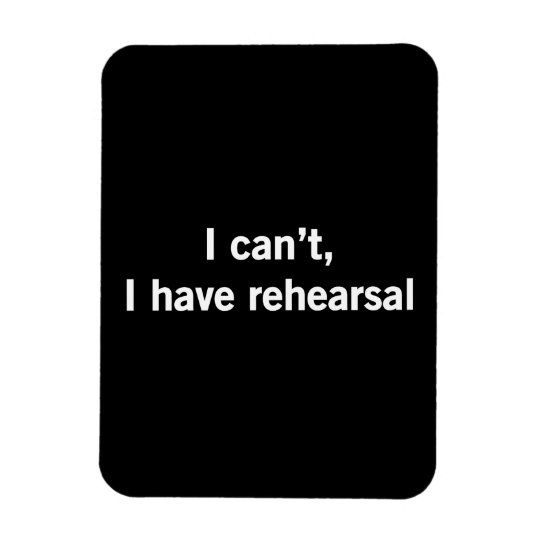 I Can't, I Have Rehearsal Rectangular Photo Magnet