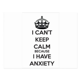 I Can t Keep Calm Because I Have Anxiety Post Card