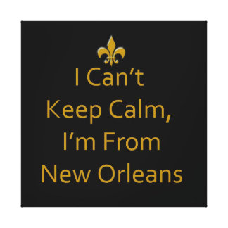 I Can t Keep Calm Im From New Orleans Canvas Print