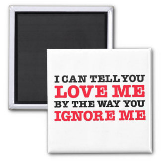 I Can Tell You Love (by how you ignore me) Square Magnet