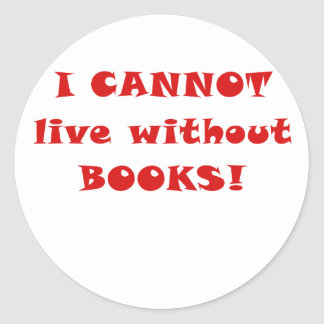 I Cannot Live without Books Round Stickers