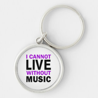 I Cannot Live Without Music Key Chains