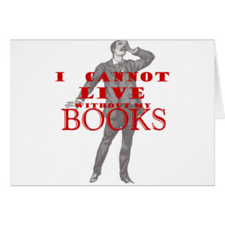 I cannot live without my books - male greeting card